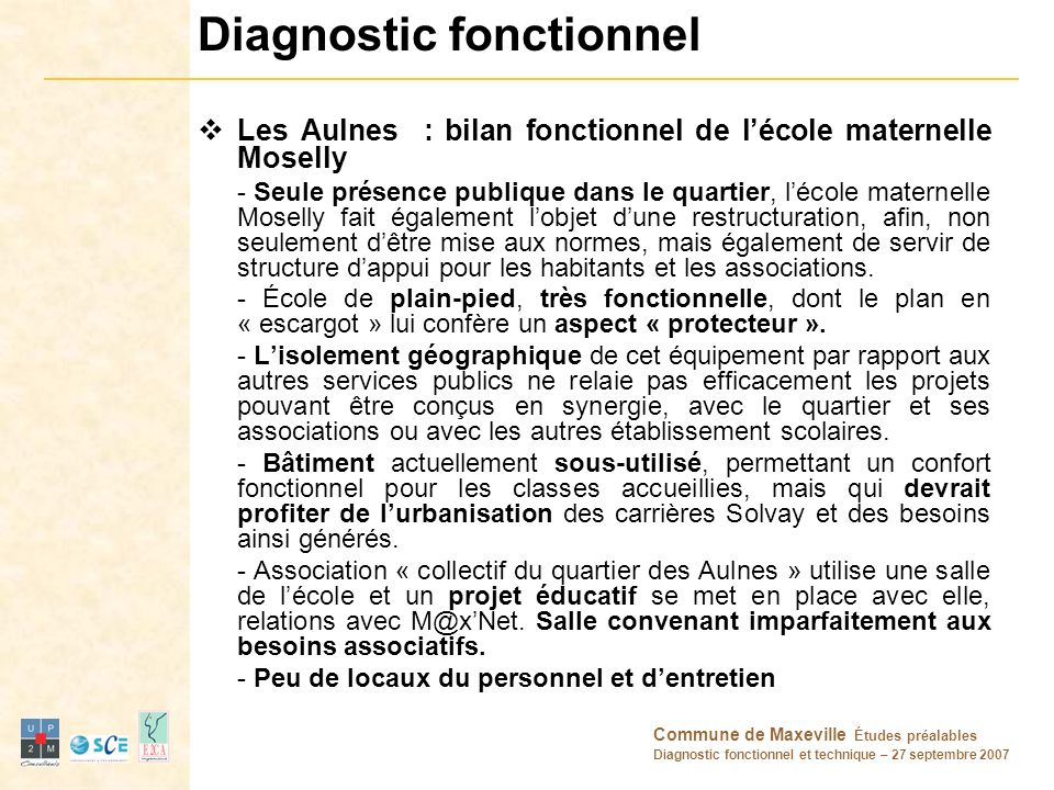 Commune de Maxeville Études préalables Diagnostic fonctionnel et technique – 27 septembre 2007 Diagnostic fonctionnel Les Aulnes : bilan fonctionnel d