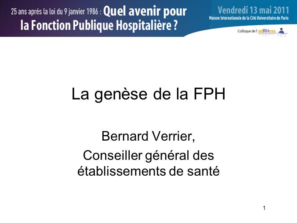 1 La genèse de la FPH Bernard Verrier, Conseiller général des établissements de santé