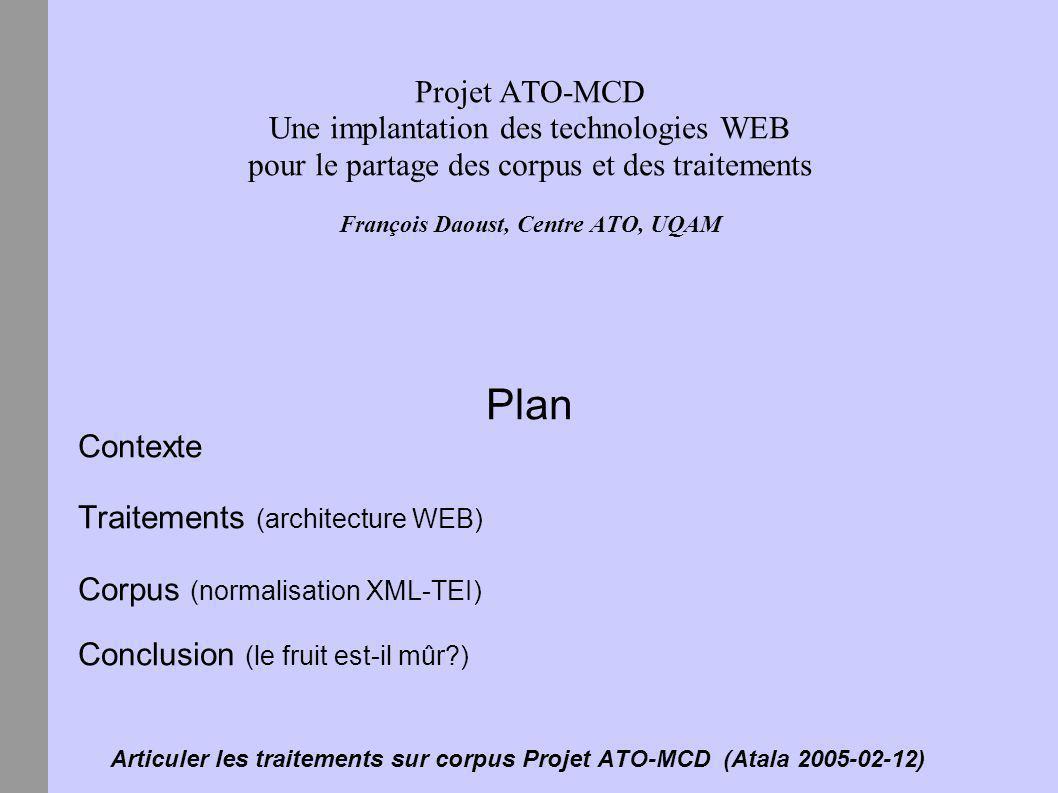 Articuler les traitements sur corpus Projet ATO-MCD (Atala 2005-02-12) Corpus : structures de traits pour les propriétés SATO...
