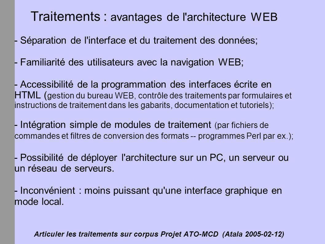 Articuler les traitements sur corpus Projet ATO-MCD (Atala 2005-02-12) Traitements : avantages de l'architecture WEB - Séparation de l'interface et du