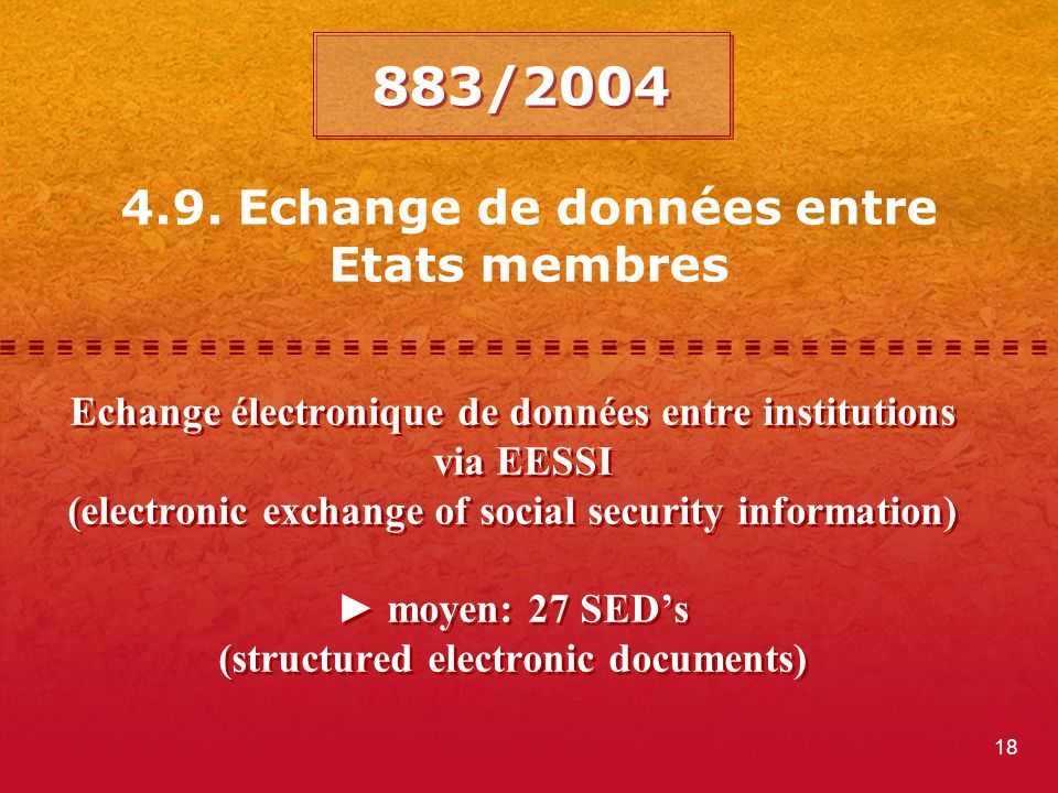 18 4.9. Echange de données entre Etats membres Echange électronique de données entre institutions via EESSI (electronic exchange of social security in