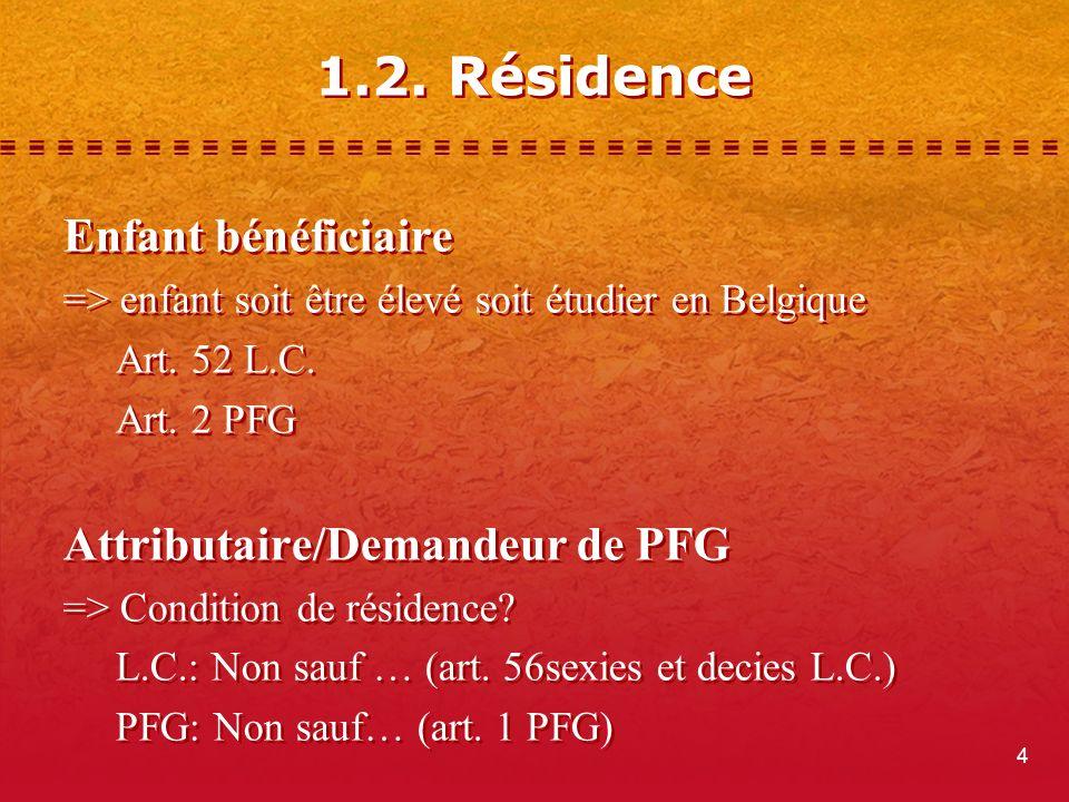 4 1.2. Résidence Enfant bénéficiaire => enfant soit être élevé soit étudier en Belgique Art.