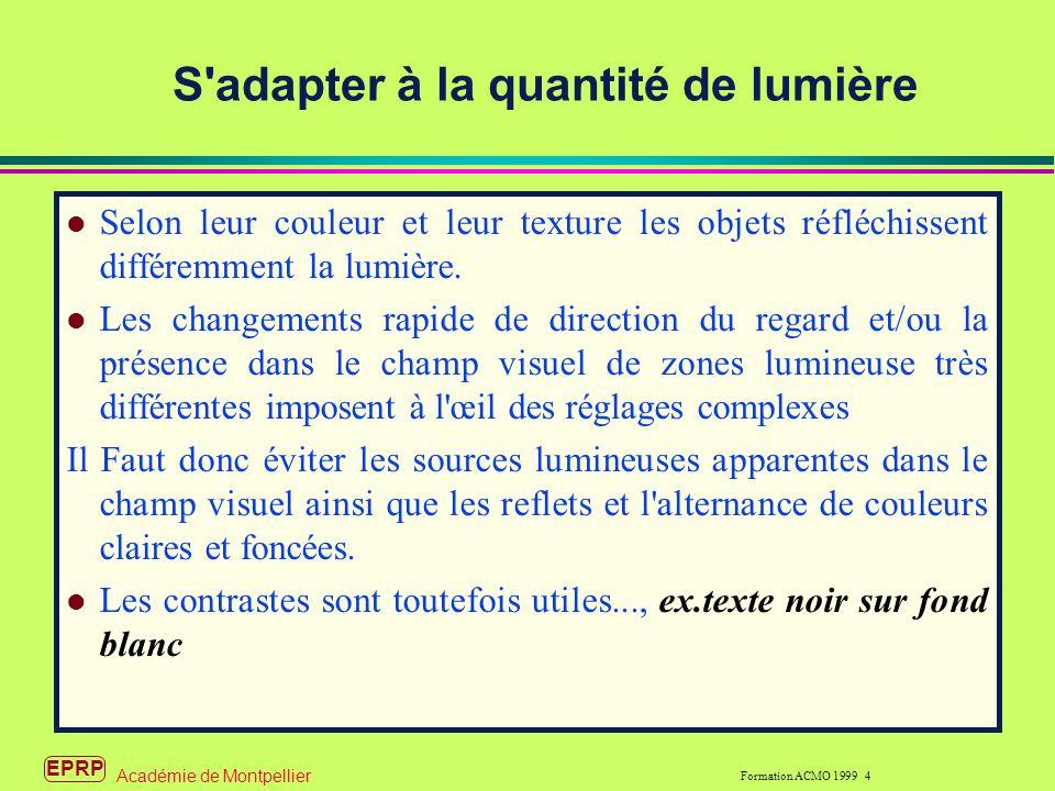 EPRP Formation ACMO 1999 4 Académie de Montpellier S adapter à la quantité de lumière l Selon leur couleur et leur texture les objets réfléchissent différemment la lumière.