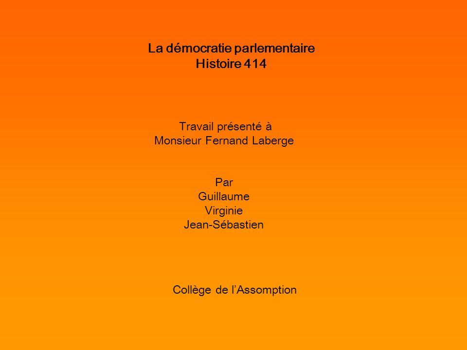 La démocratie parlementaire Histoire 414 Travail présenté à Monsieur Fernand Laberge Par Guillaume Virginie Jean-Sébastien Collège de lAssomption