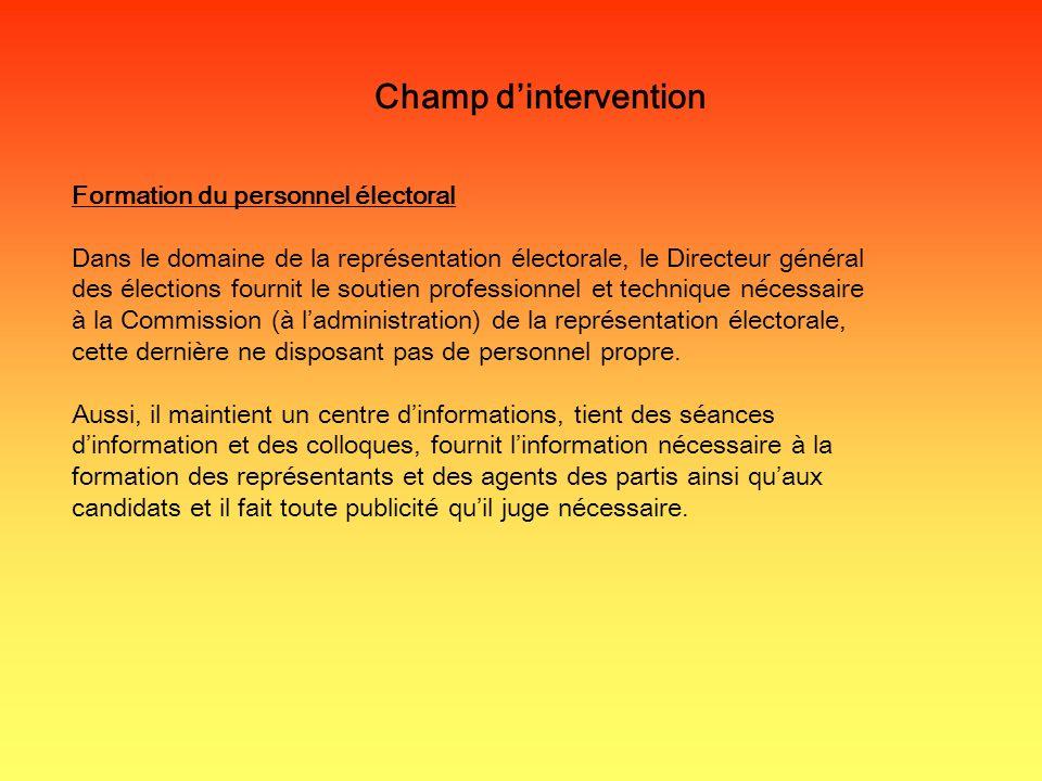 Champ dintervention Formation du personnel électoral Dans le domaine de la représentation électorale, le Directeur général des élections fournit le so