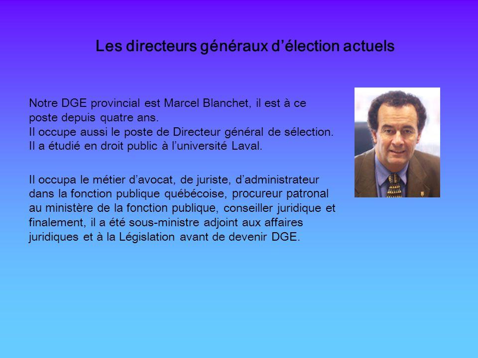 Les directeurs généraux délection actuels Notre DGE provincial est Marcel Blanchet, il est à ce poste depuis quatre ans. Il occupe aussi le poste de D