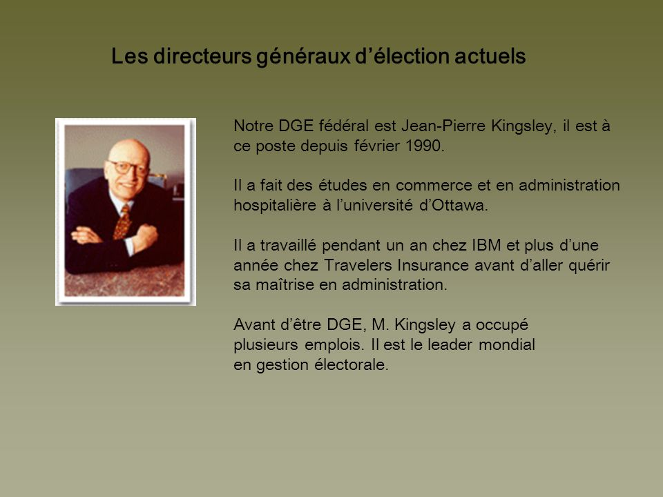 Les directeurs généraux délection actuels Notre DGE fédéral est Jean-Pierre Kingsley, il est à ce poste depuis février 1990. Il a fait des études en c