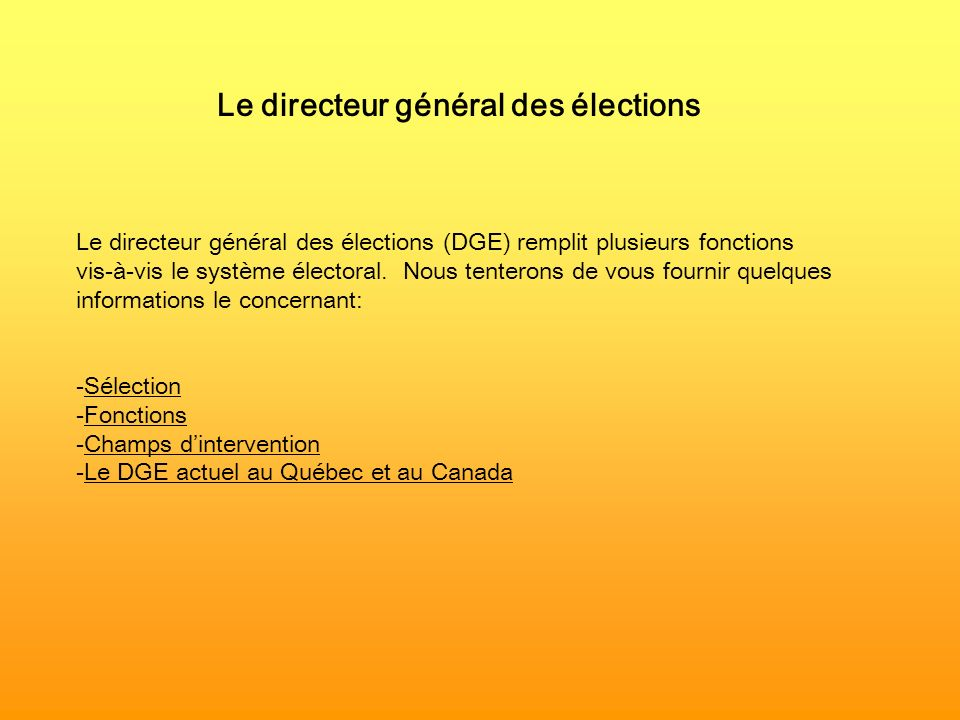 Le directeur général des élections Le directeur général des élections (DGE) remplit plusieurs fonctions vis-à-vis le système électoral. Nous tenterons