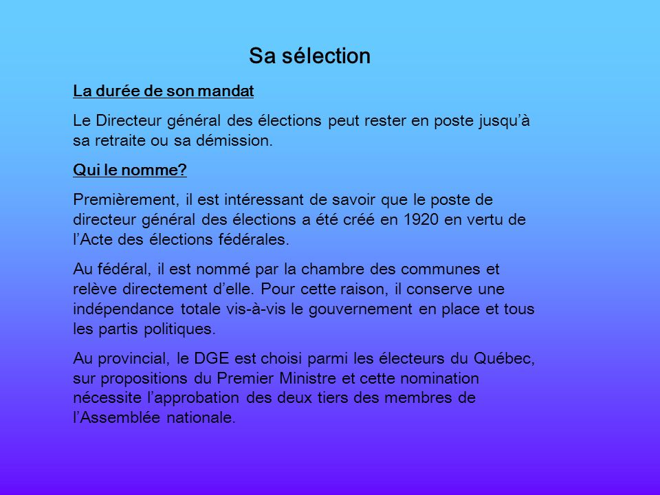 Sa sélection La durée de son mandat Le Directeur général des élections peut rester en poste jusquà sa retraite ou sa démission. Qui le nomme? Première