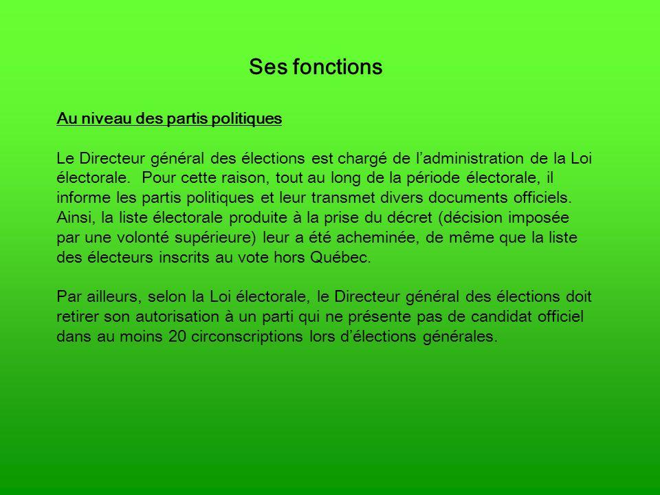 Ses fonctions Au niveau des partis politiques Le Directeur général des élections est chargé de ladministration de la Loi électorale.