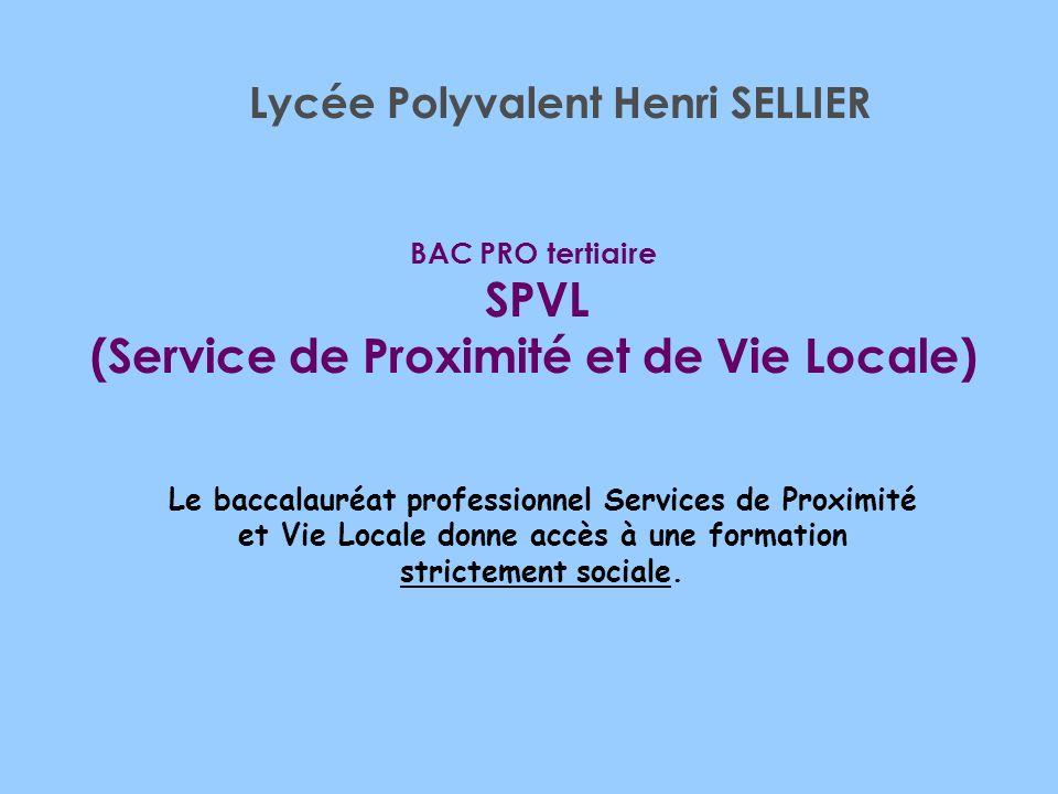 BAC PRO tertiaire SPVL (Service de Proximité et de Vie Locale) Lycée Polyvalent Henri SELLIER Le baccalauréat professionnel Services de Proximité et V
