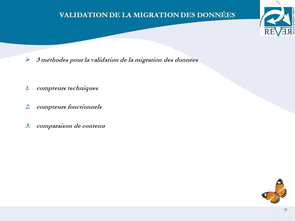 19 VALIDATION DE LA MIGRATION DES DONNÉES 3 méthodes pour la validation de la migration des données 1.compteurs techniques 2.compteurs fonctionnels 3.