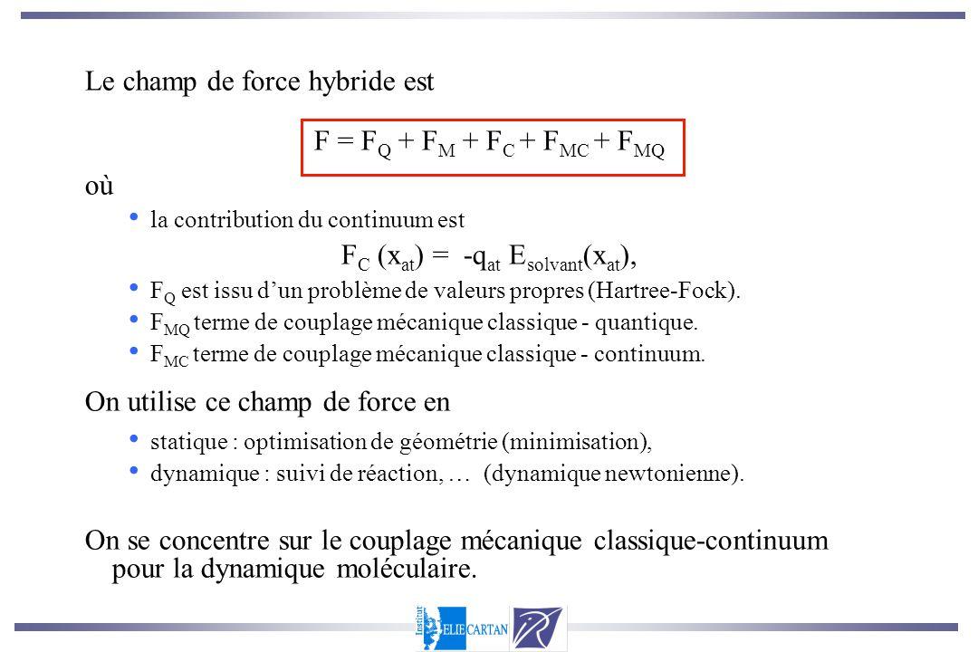 Le champ de force hybride est F = F Q + F M + F C + F MC + F MQ où la contribution du continuum est F C (x at ) = -q at E solvant (x at ), F Q est iss