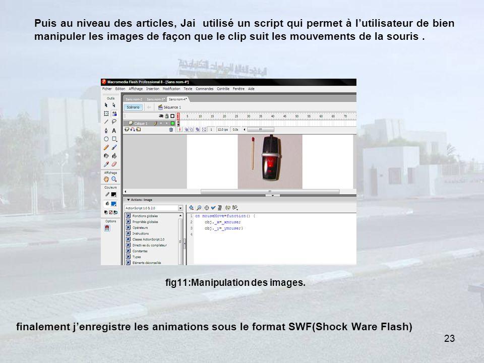 Puis au niveau des articles, Jai utilisé un script qui permet à lutilisateur de bien manipuler les images de façon que le clip suit les mouvements de la souris.