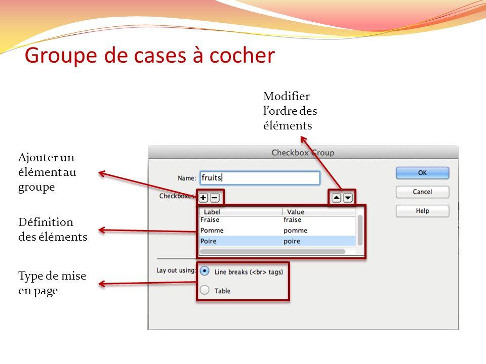 Groupe de cases à cocher Type de mise en page Définition des éléments Ajouter un élément au groupe Modifier lordre des éléments