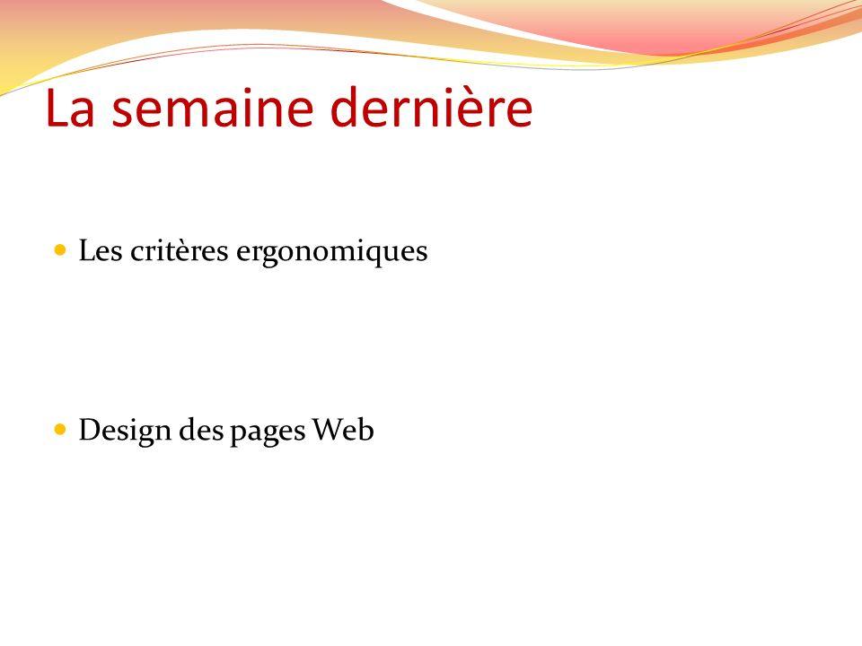 La semaine dernière Les critères ergonomiques Design des pages Web