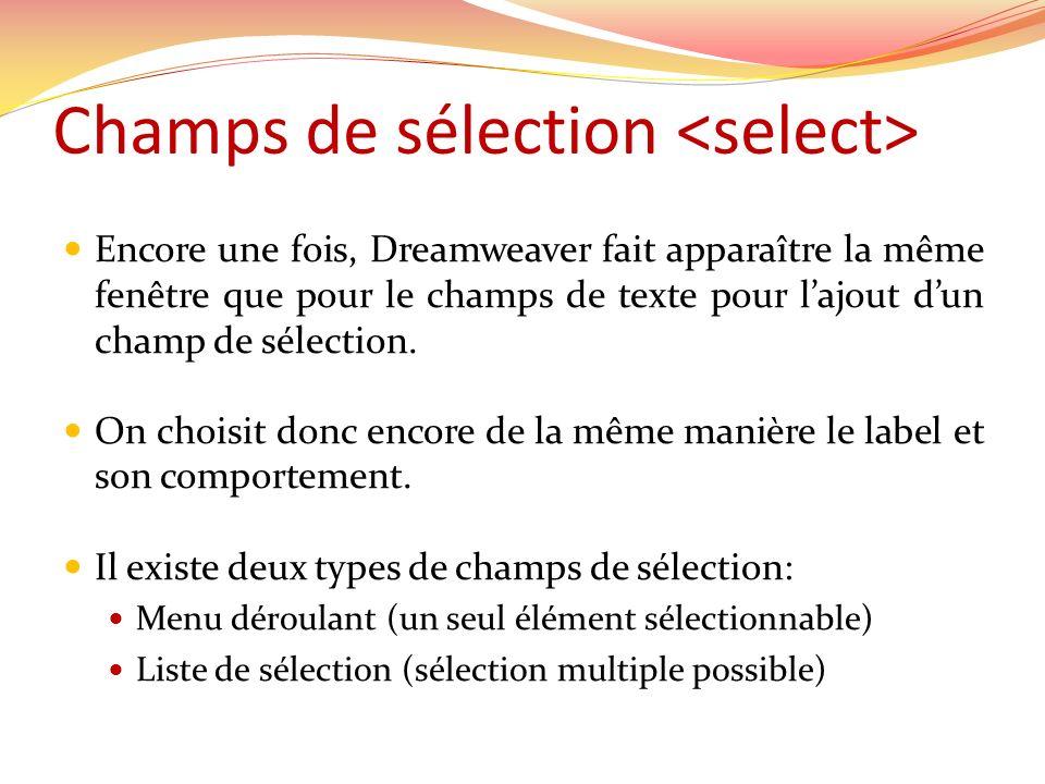 Champs de sélection Encore une fois, Dreamweaver fait apparaître la même fenêtre que pour le champs de texte pour lajout dun champ de sélection.