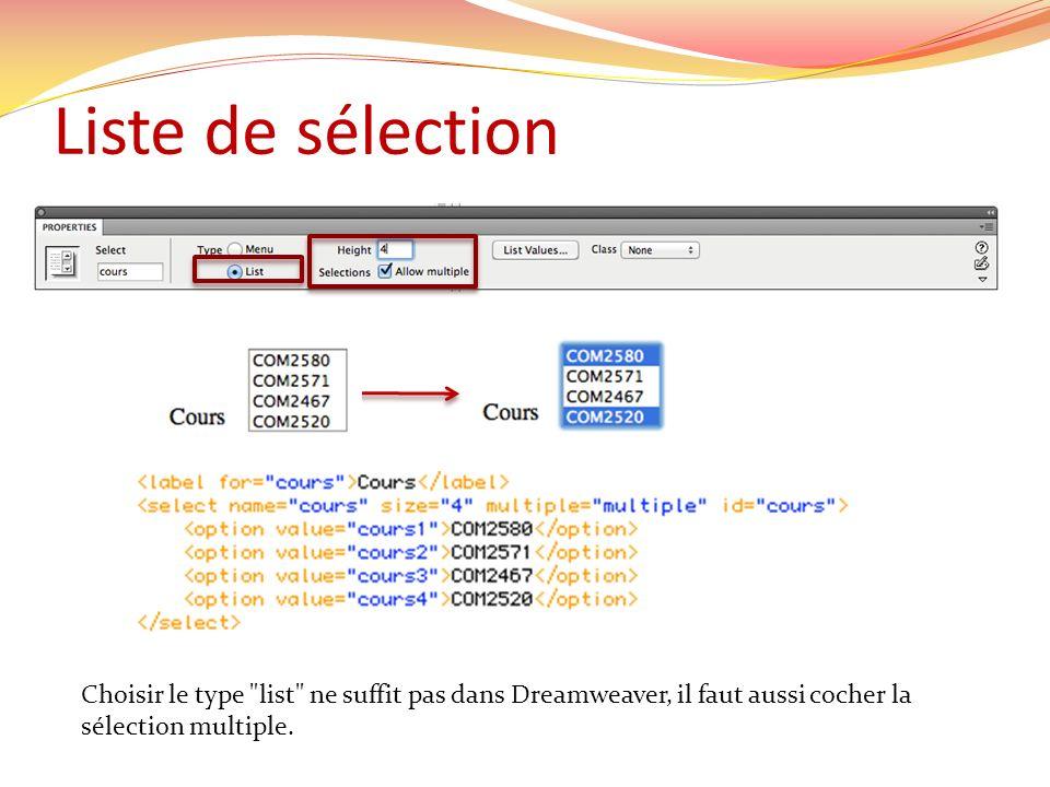 Liste de sélection Choisir le type list ne suffit pas dans Dreamweaver, il faut aussi cocher la sélection multiple.