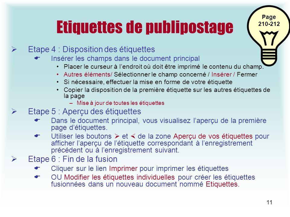 11 Etiquettes de publipostage Etape 4 : Disposition des étiquettes Insérer les champs dans le document principal Placer le curseur à lendroit où doit être imprimé le contenu du champ.