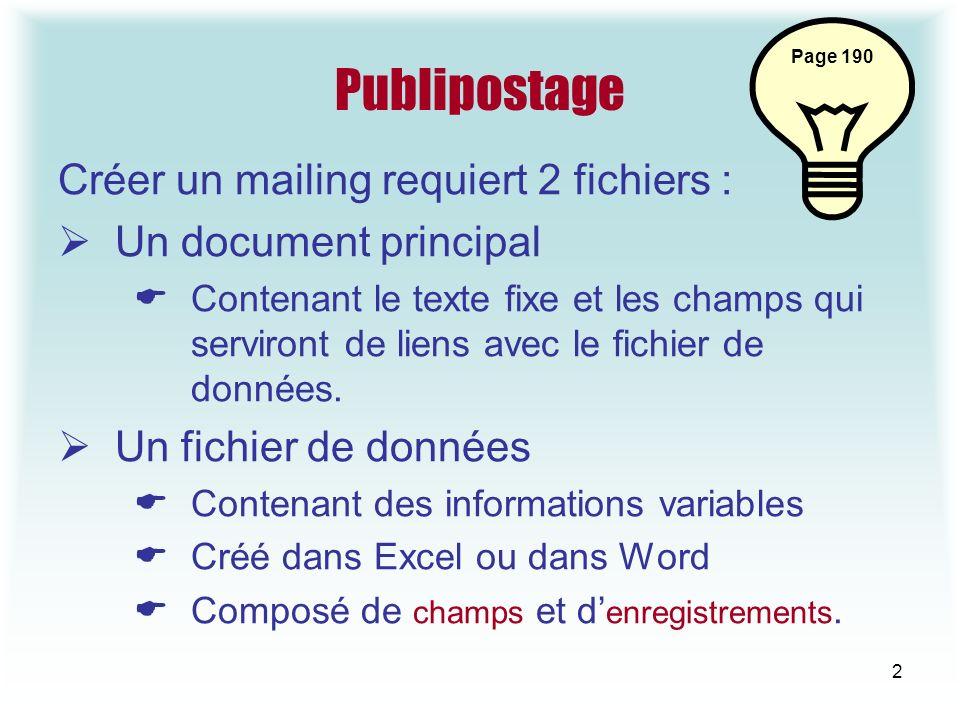 2 Publipostage Créer un mailing requiert 2 fichiers : Un document principal Contenant le texte fixe et les champs qui serviront de liens avec le fichier de données.