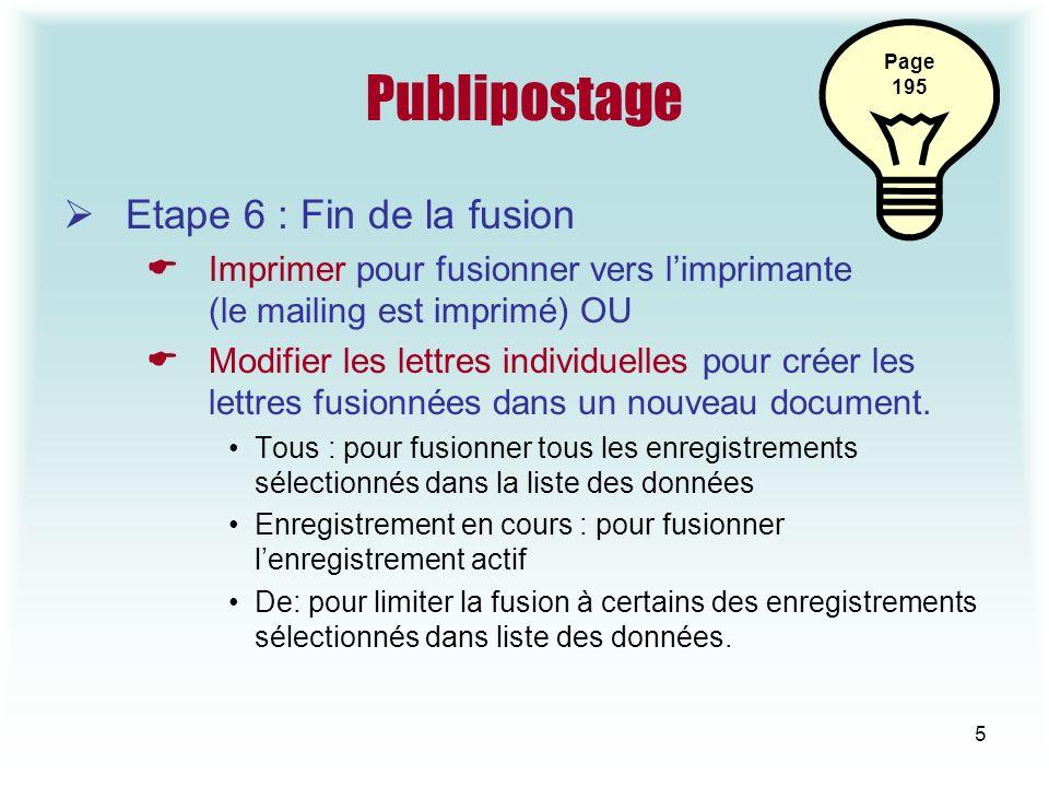 5 Publipostage Etape 6 : Fin de la fusion Imprimer pour fusionner vers limprimante (le mailing est imprimé) OU Modifier les lettres individuelles pour créer les lettres fusionnées dans un nouveau document.