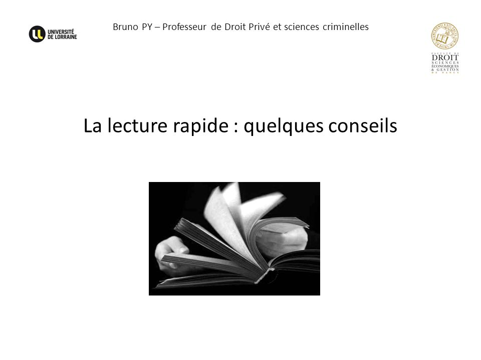 Bruno PY – Professeur de Droit Privé et sciences criminelles La lecture rapide : quelques conseils