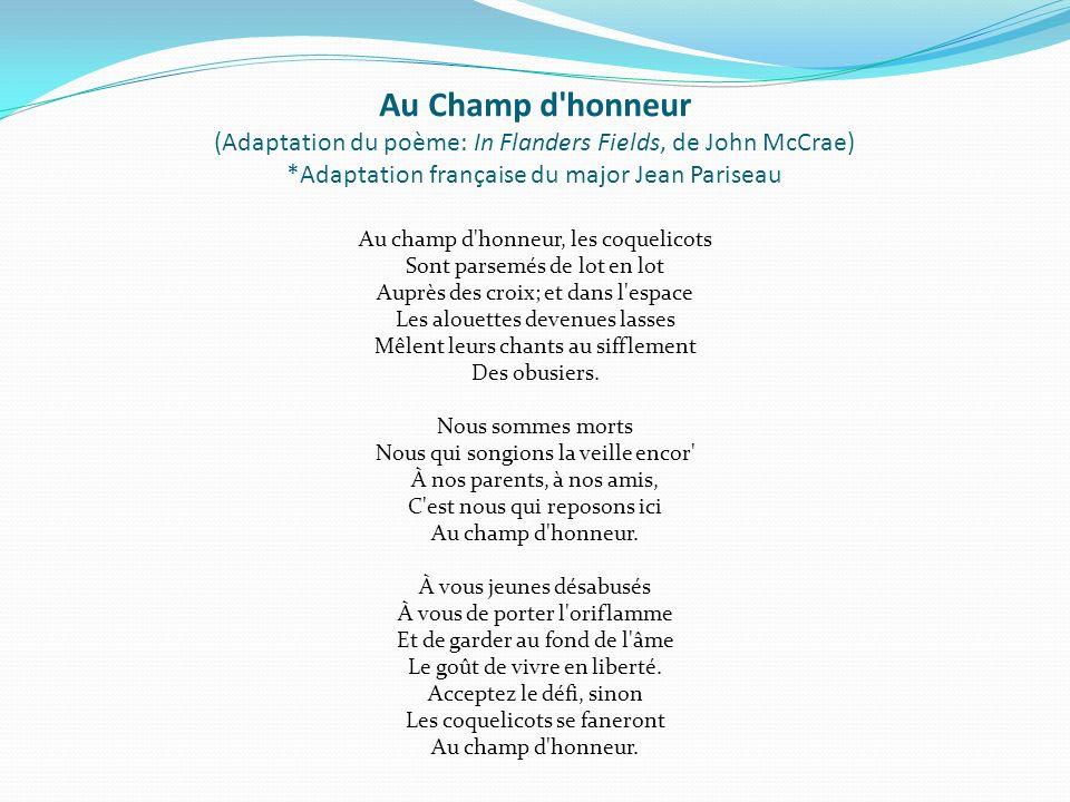 Au Champ d'honneur (Adaptation du poème: In Flanders Fields, de John McCrae) *Adaptation française du major Jean Pariseau Au champ d'honneur, les coqu