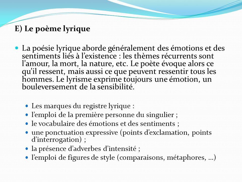 E) Le poème lyrique La poésie lyrique aborde généralement des émotions et des sentiments liés à lexistence : les thèmes récurrents sont lamour, la mor