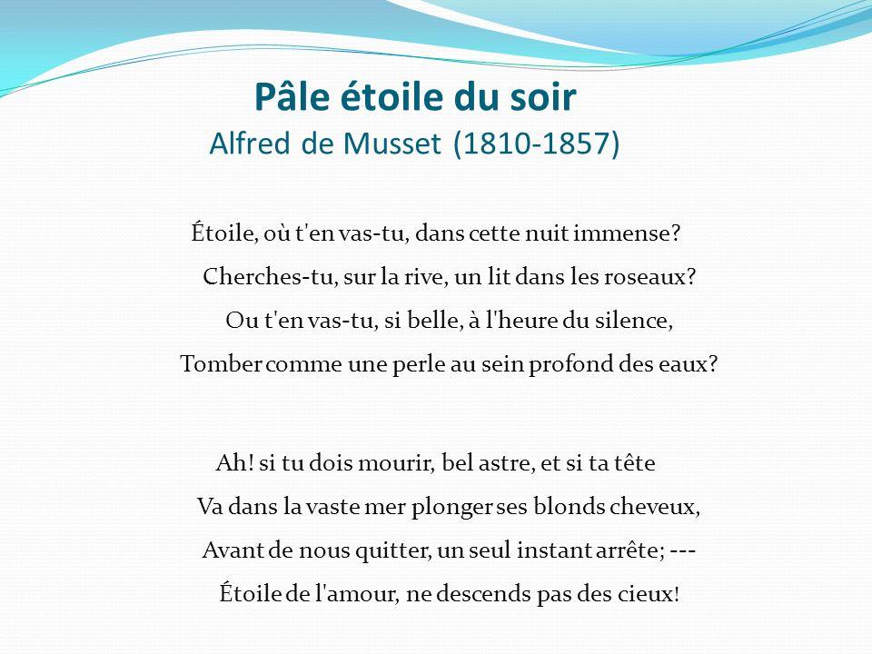 Pâle étoile du soir Alfred de Musset (1810-1857) Étoile, où t'en vas-tu, dans cette nuit immense? Cherches-tu, sur la rive, un lit dans les roseaux? O