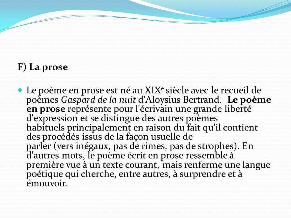 F) La prose Le poème en prose est né au XIX e siècle avec le recueil de poèmes Gaspard de la nuit d'Aloysius Bertrand. Le poème en prose représente po