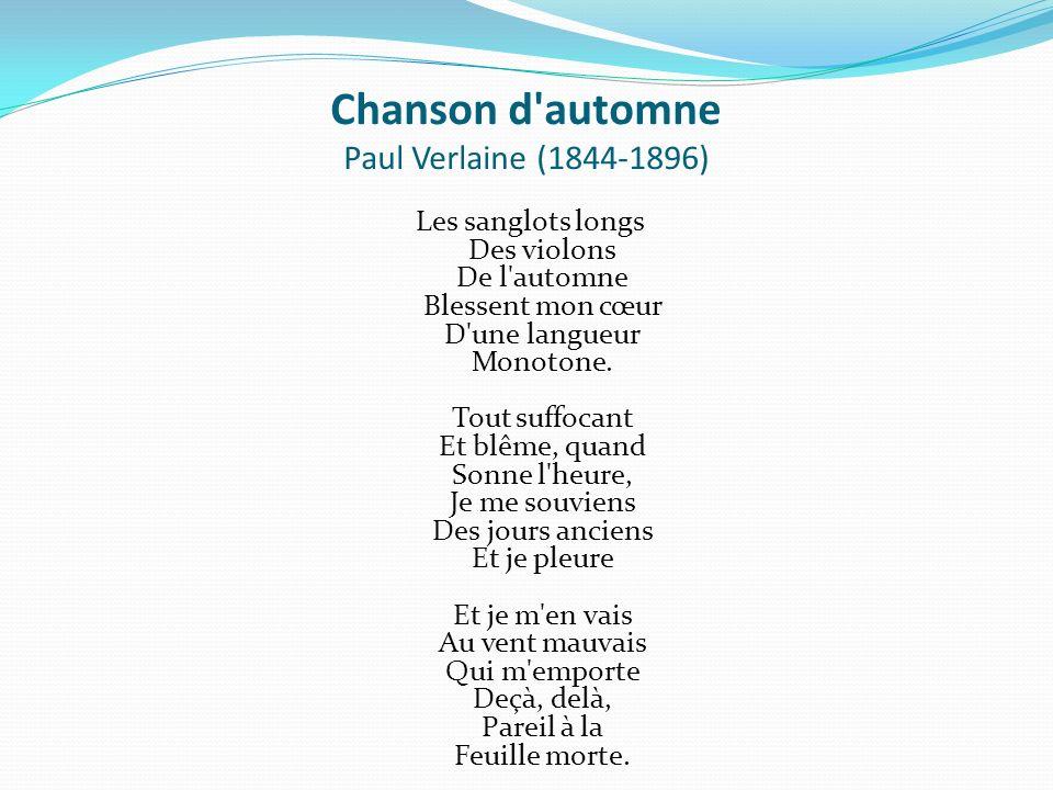 Chanson d'automne Paul Verlaine (1844-1896) Les sanglots longs Des violons De l'automne Blessent mon cœur D'une langueur Monotone. Tout suffocant Et b