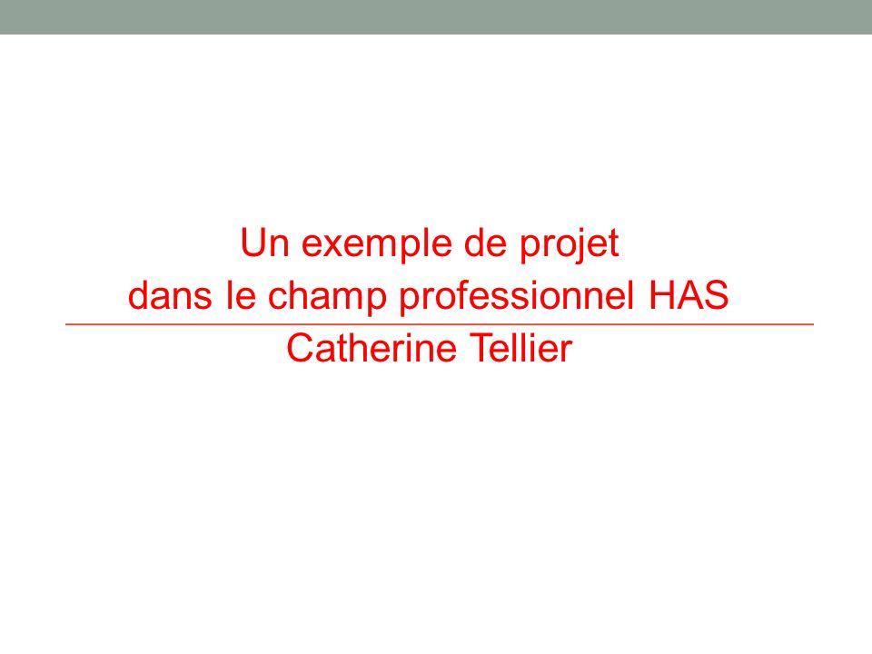 Un exemple de projet dans le champ professionnel HAS Catherine Tellier