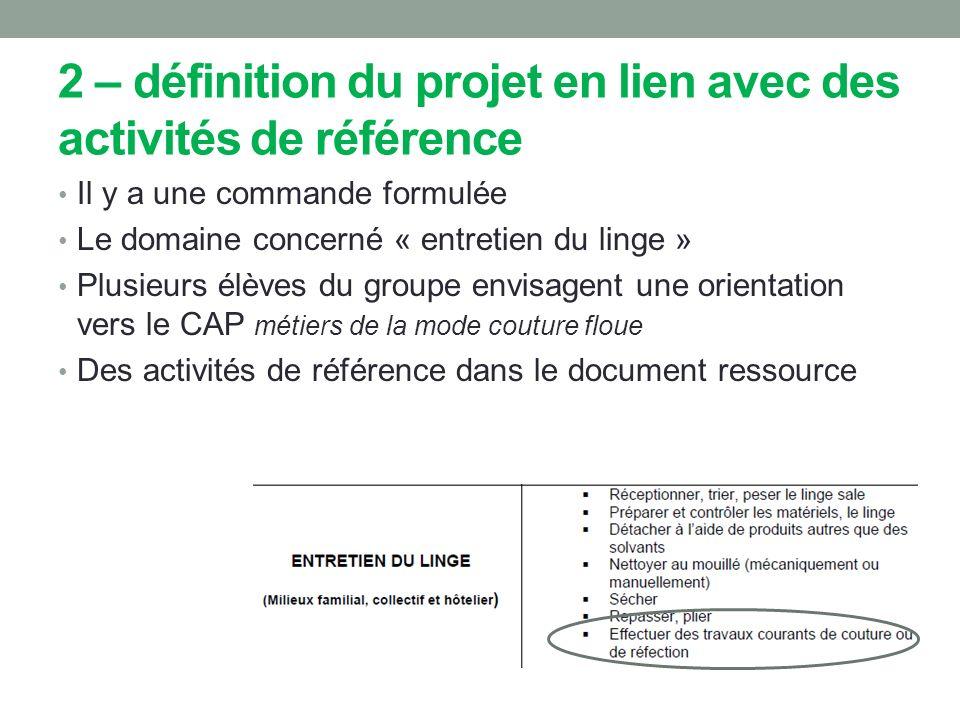 2 – définition du projet en lien avec des activités de référence Il y a une commande formulée Le domaine concerné « entretien du linge » Plusieurs élè