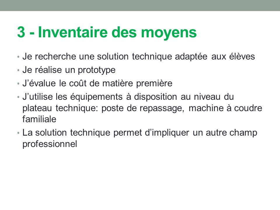 3 - Inventaire des moyens Je recherche une solution technique adaptée aux élèves Je réalise un prototype Jévalue le coût de matière première Jutilise