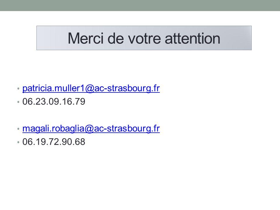 Merci de votre attention patricia.muller1@ac-strasbourg.fr 06.23.09.16.79 magali.robaglia@ac-strasbourg.fr 06.19.72.90.68