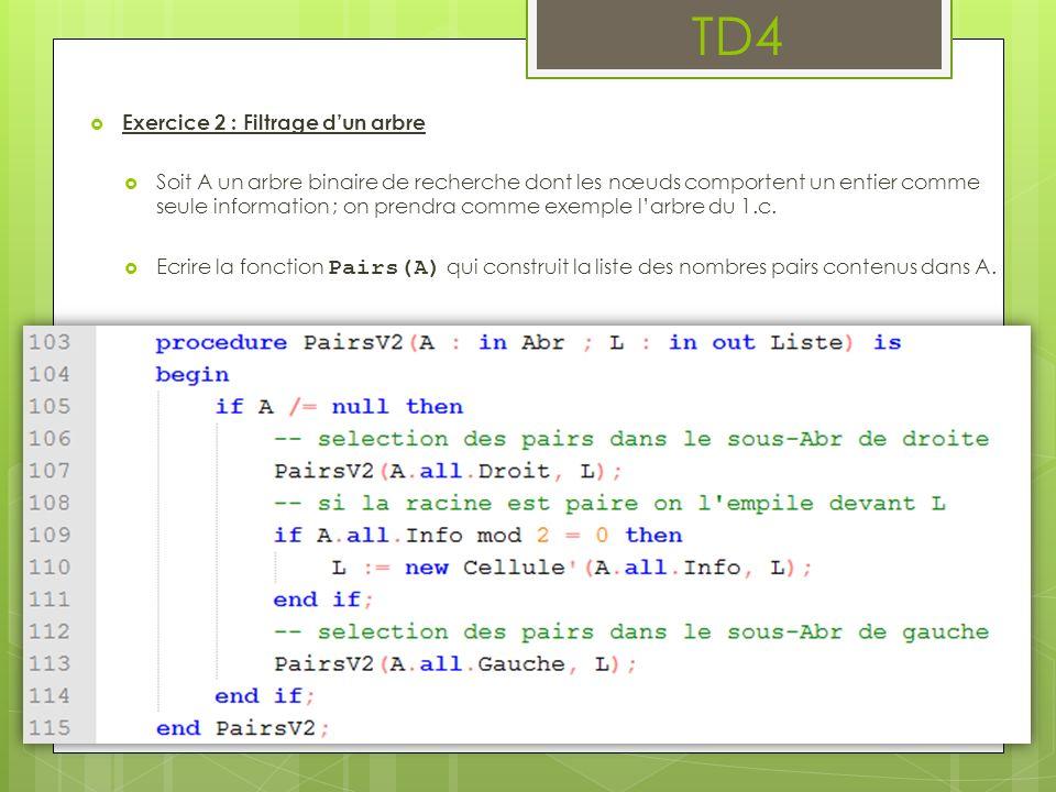 TD4 Exercice 2 : Filtrage dun arbre Soit A un arbre binaire de recherche dont les nœuds comportent un entier comme seule information ; on prendra comme exemple larbre du 1.c.