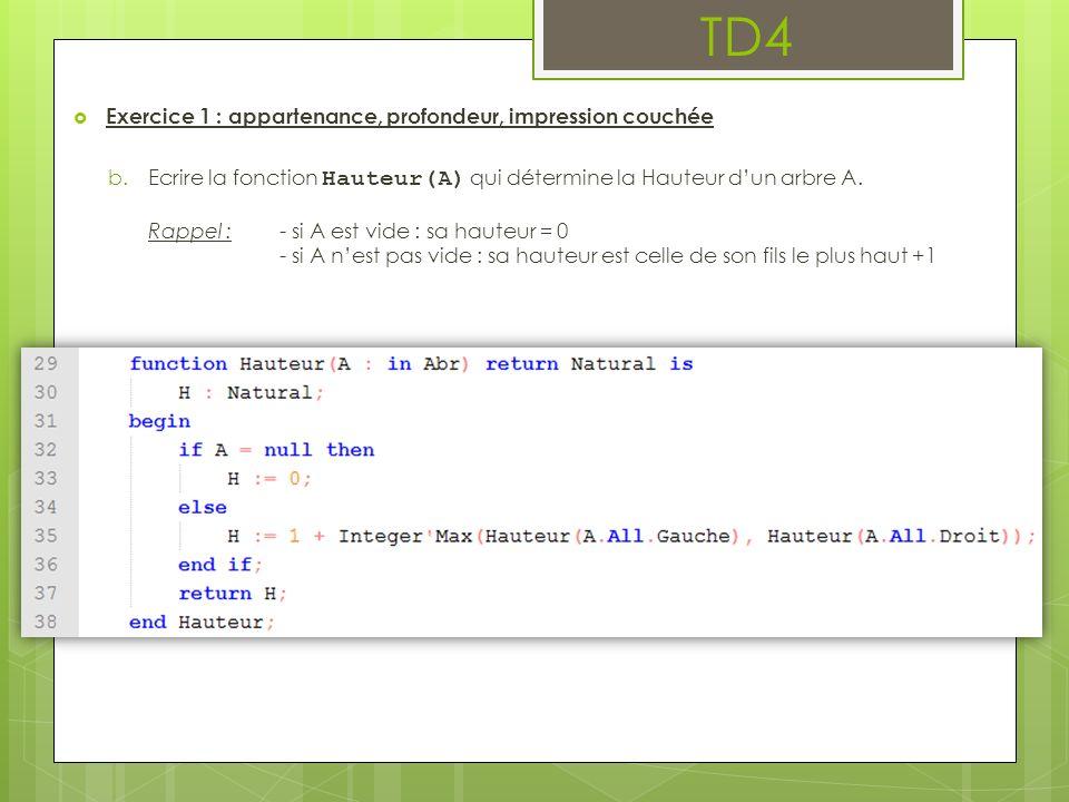 Exercice 1 : appartenance, profondeur, impression couchée b.Ecrire la fonction Hauteur(A) qui détermine la Hauteur dun arbre A.