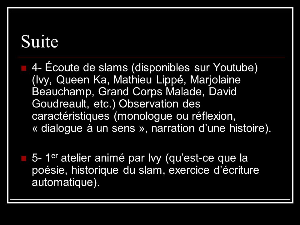 Suite 4- Écoute de slams (disponibles sur Youtube) (Ivy, Queen Ka, Mathieu Lippé, Marjolaine Beauchamp, Grand Corps Malade, David Goudreault, etc.) Ob