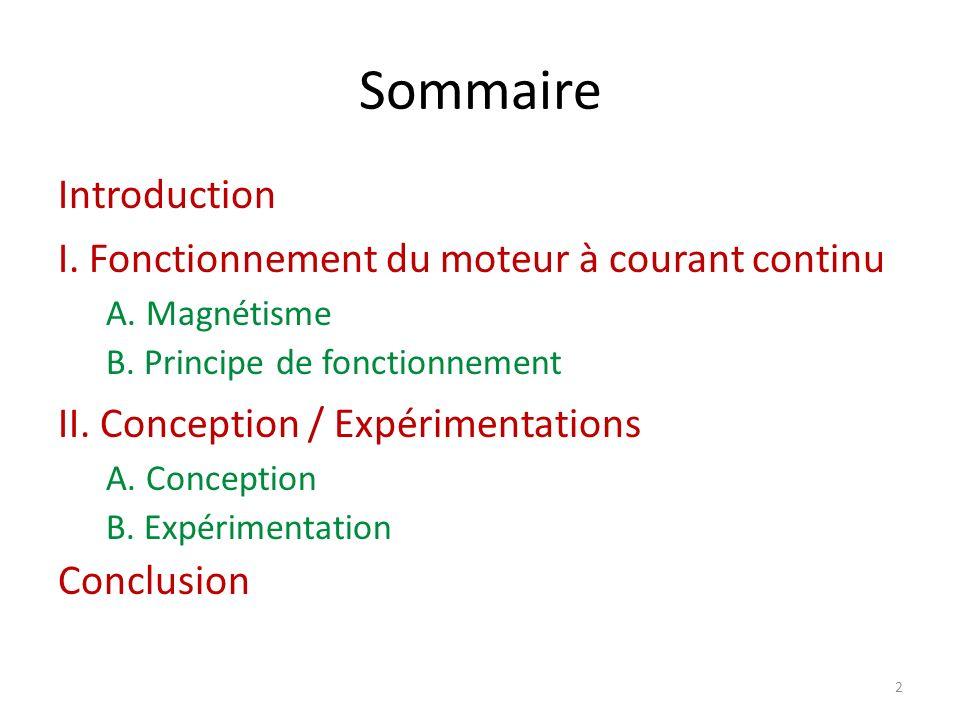 Sommaire Introduction I. Fonctionnement du moteur à courant continu A. Magnétisme B. Principe de fonctionnement II. Conception / Expérimentations A. C