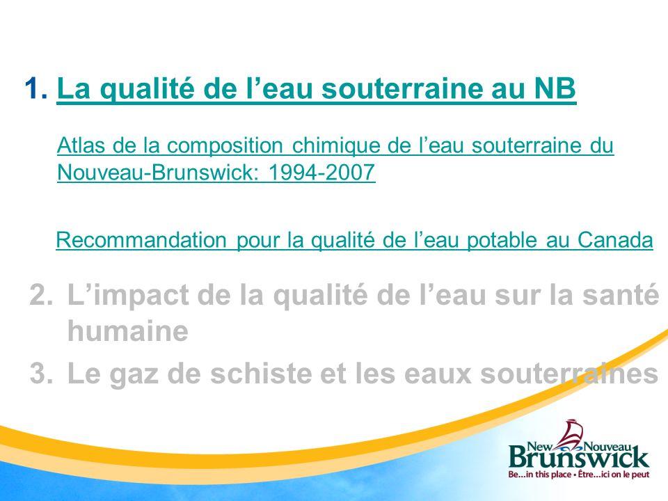 1. La qualité de leau souterraine au NBLa qualité de leau souterraine au NB Atlas de la composition chimique de leau souterraine du Nouveau-Brunswick: