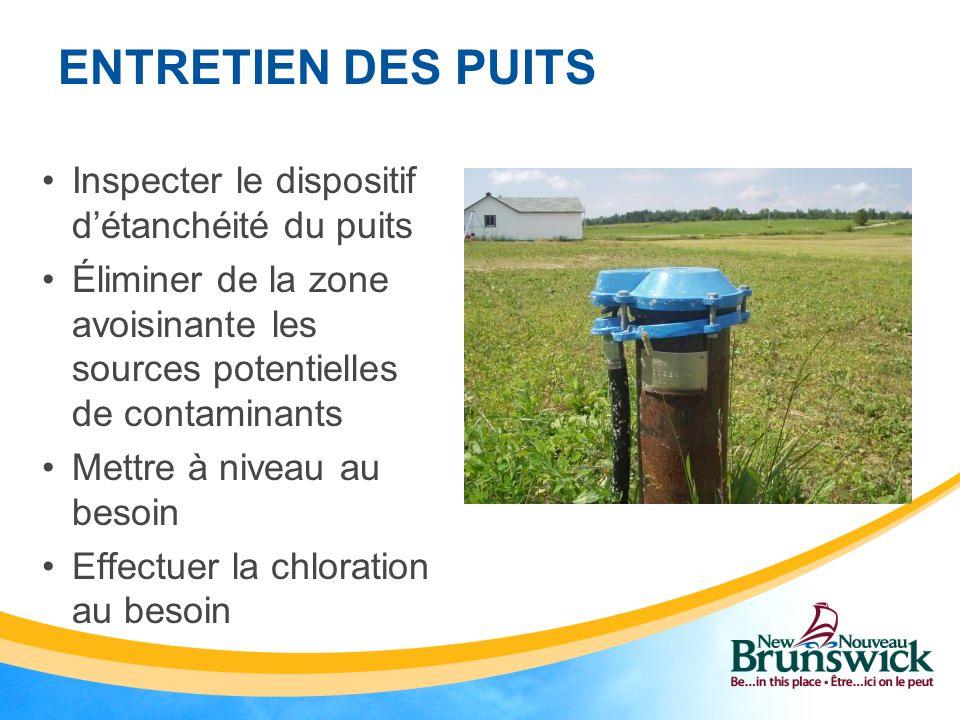 ENTRETIEN DES PUITS Inspecter le dispositif détanchéité du puits Éliminer de la zone avoisinante les sources potentielles de contaminants Mettre à niveau au besoin Effectuer la chloration au besoin