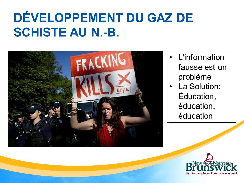DÉVELOPPEMENT DU GAZ DE SCHISTE AU N.-B. Linformation fausse est un problème La Solution: Éducation, éducation, éducation