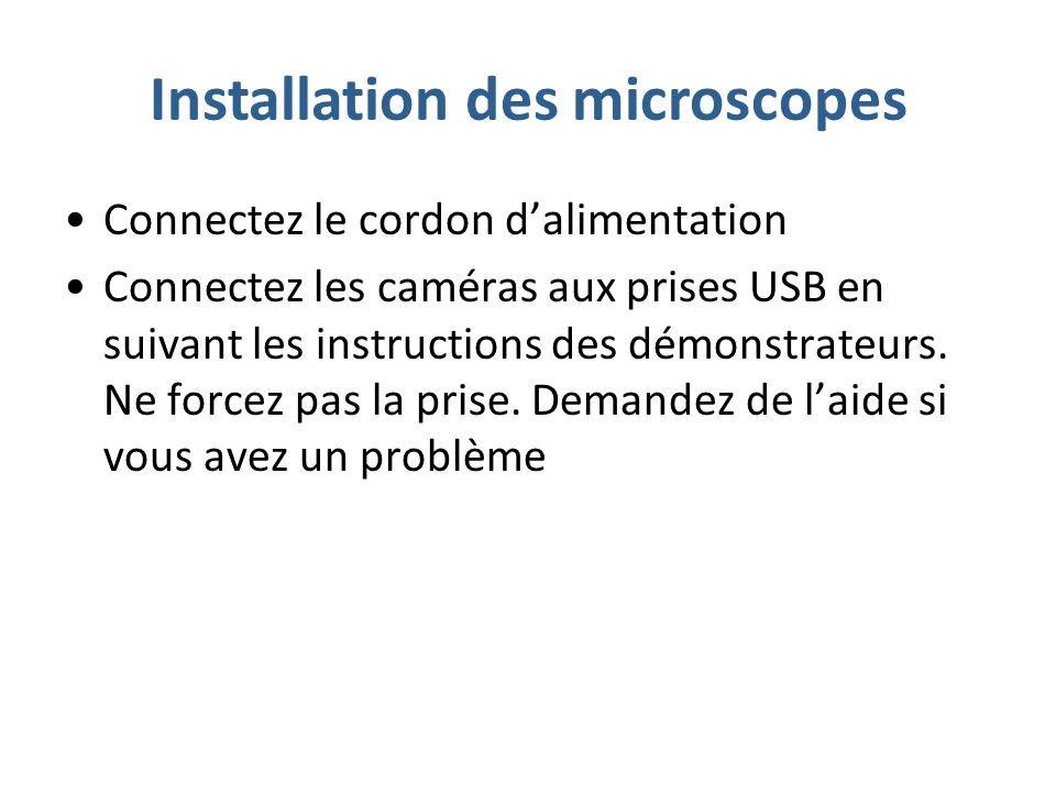 Installation des microscopes Connectez le cordon dalimentation Connectez les caméras aux prises USB en suivant les instructions des démonstrateurs.