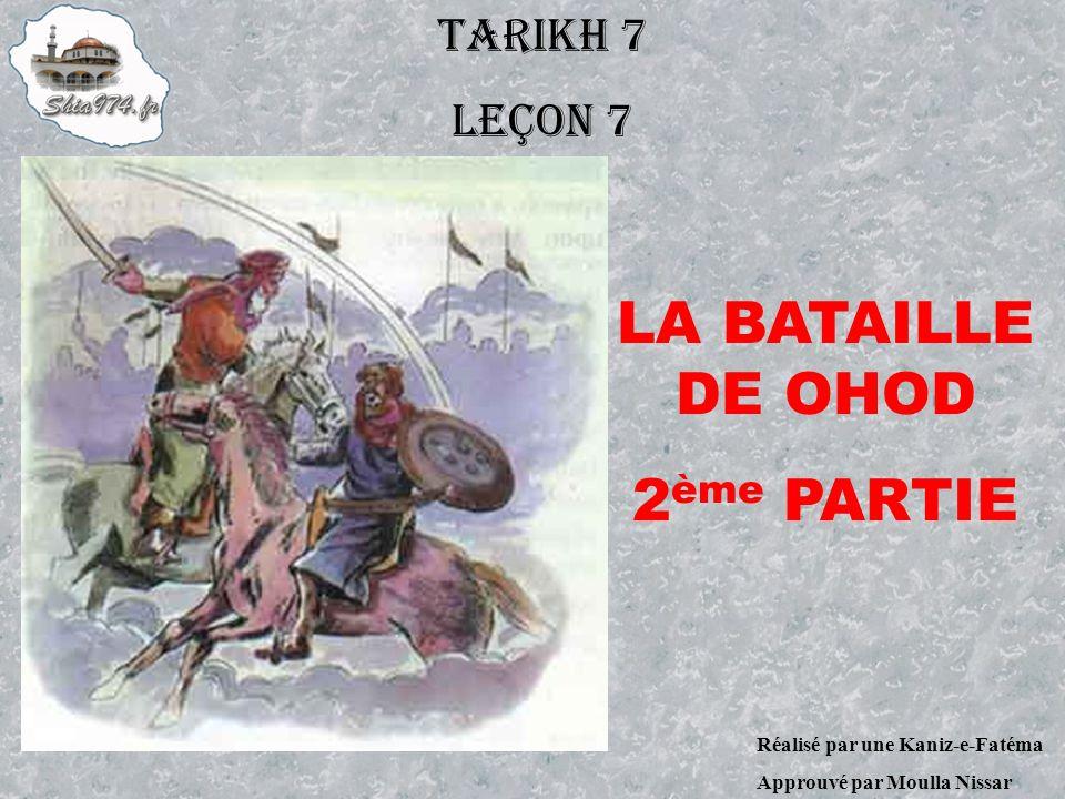 TARIKH 7 LEÇON 7 Réalisé par une Kaniz-e-Fatéma Approuvé par Moulla Nissar LA BATAILLE DE OHOD 2 ème PARTIE