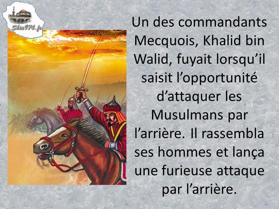 Un des commandants Mecquois, Khalid bin Walid, fuyait lorsquil saisit lopportunité dattaquer les Musulmans par larrière.