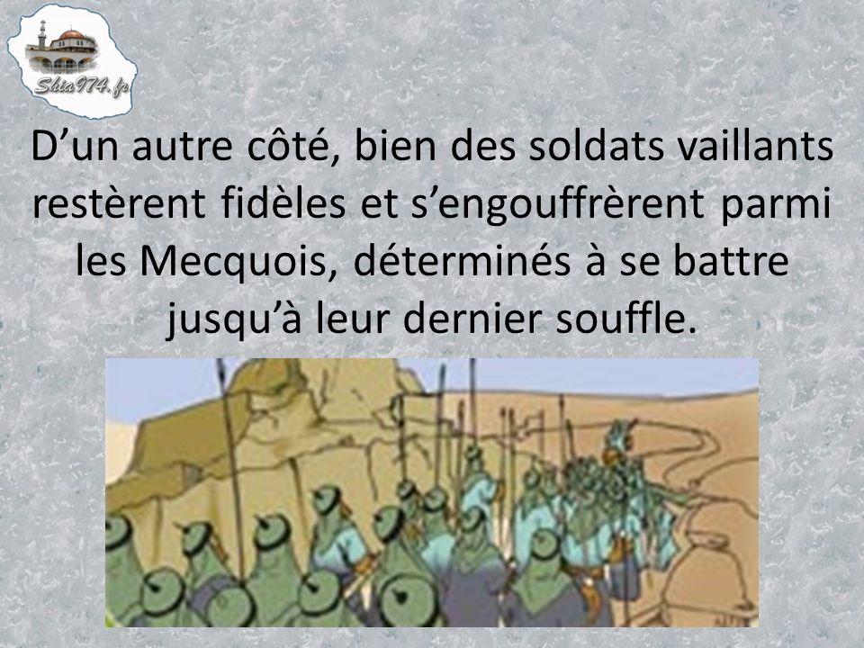 Dun autre côté, bien des soldats vaillants restèrent fidèles et sengouffrèrent parmi les Mecquois, déterminés à se battre jusquà leur dernier souffle.