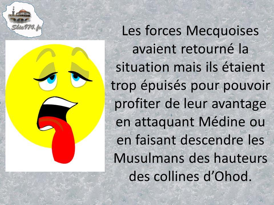 Les forces Mecquoises avaient retourné la situation mais ils étaient trop épuisés pour pouvoir profiter de leur avantage en attaquant Médine ou en faisant descendre les Musulmans des hauteurs des collines dOhod.
