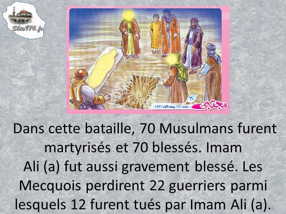Dans cette bataille, 70 Musulmans furent martyrisés et 70 blessés.