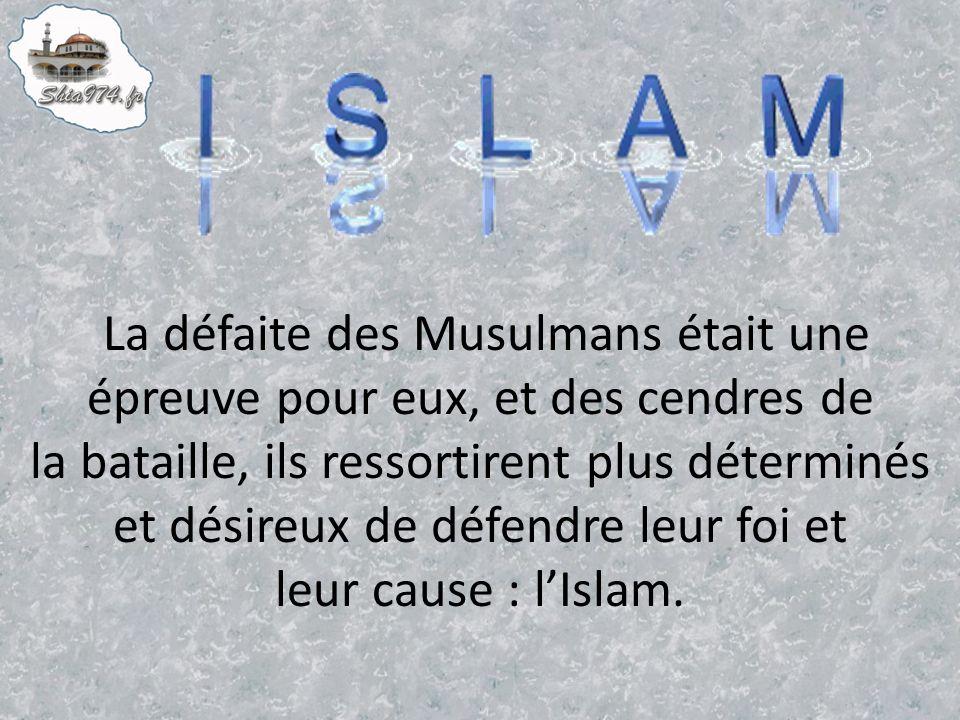 La défaite des Musulmans était une épreuve pour eux, et des cendres de la bataille, ils ressortirent plus déterminés et désireux de défendre leur foi et leur cause : lIslam.
