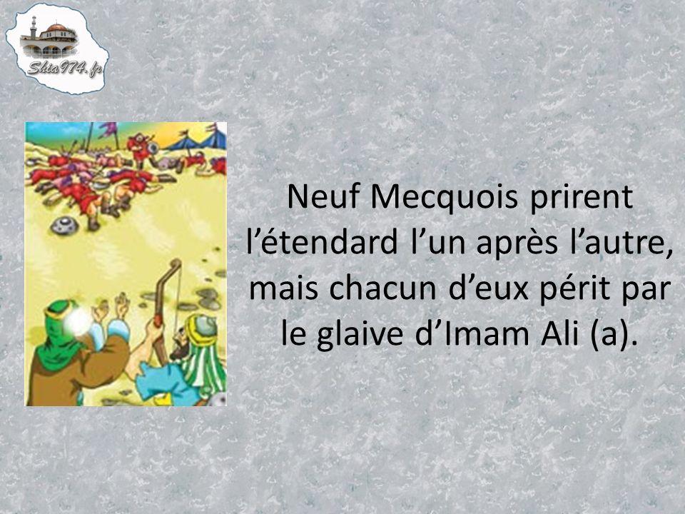 Neuf Mecquois prirent létendard lun après lautre, mais chacun deux périt par le glaive dImam Ali (a).